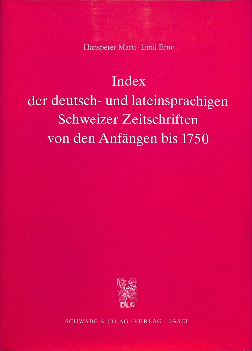 Index der deutsch- und lateinsprachigen Schweizer Zeitschriften von den Anfängen bis 1750