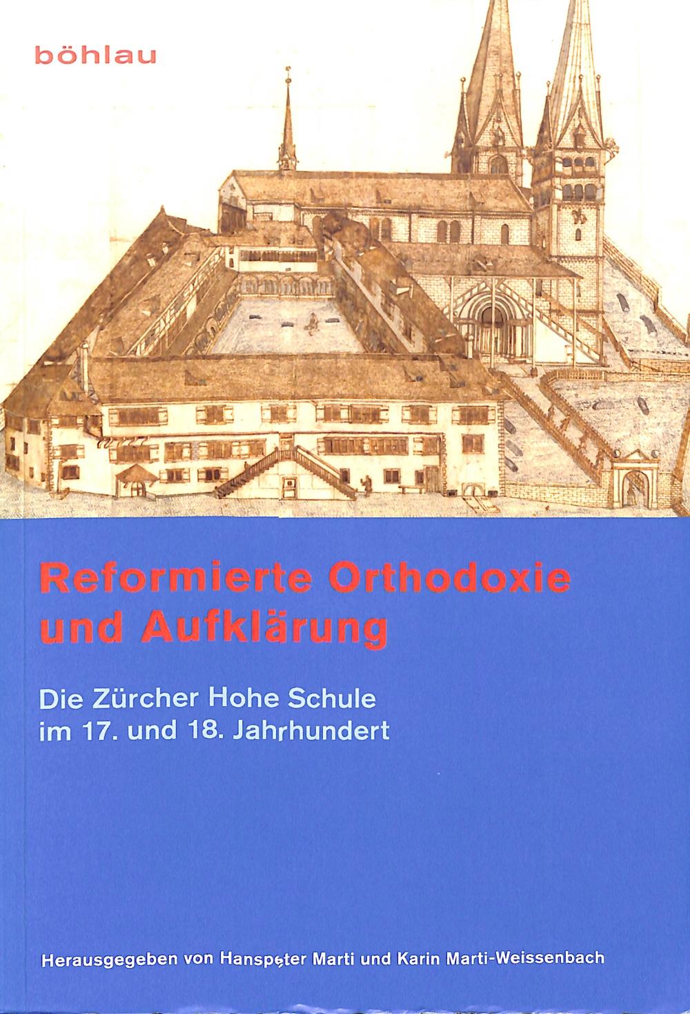 Reformierte Orthodoxie und Aufklärung. Die Zürcher Hohe Schule im 17. und 18. Jahrhundert.