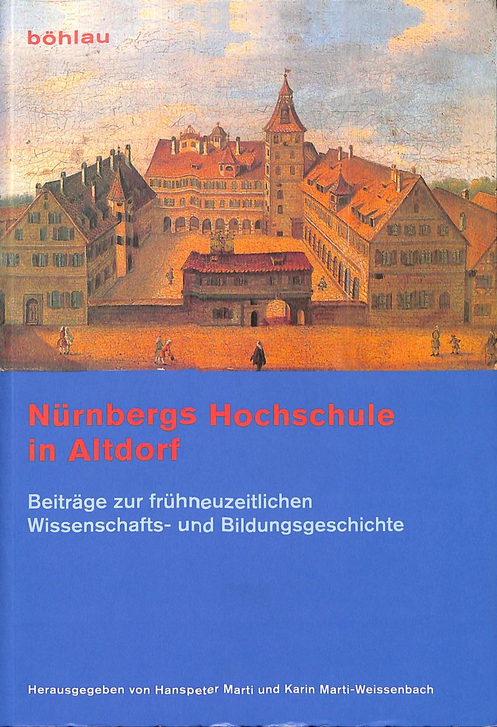 Nürnbergs Hochschule in Altdorf. Beiträge zur frühneuzeitlichen Wissenschafts- und Bildungsgeschichte.
